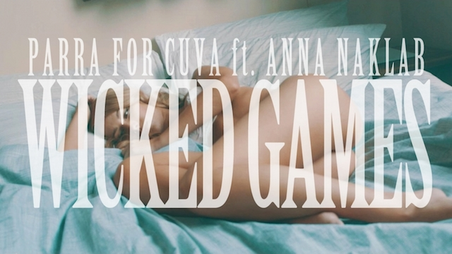 We're loving Parra for Cuva ft. Anna Naklab's 'Wicked Games'