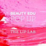 beauty news: THE LIP LAB / BEAUTY EDU POP UP